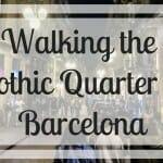 Walking the Gothic Quarter in Barcelona
