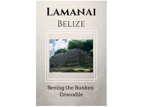 Lamanai – Seeing the Submerged Crocodile