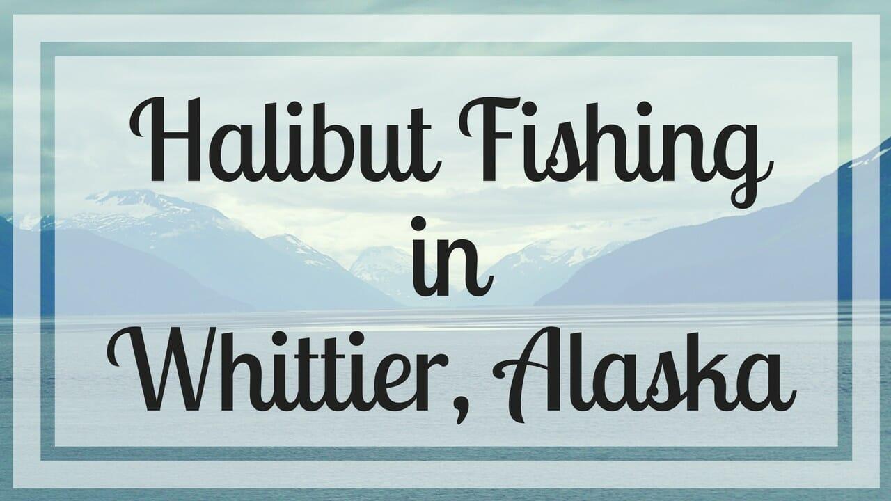 Halibut Fishing in Whittier, Alaska | Everywhere & Back