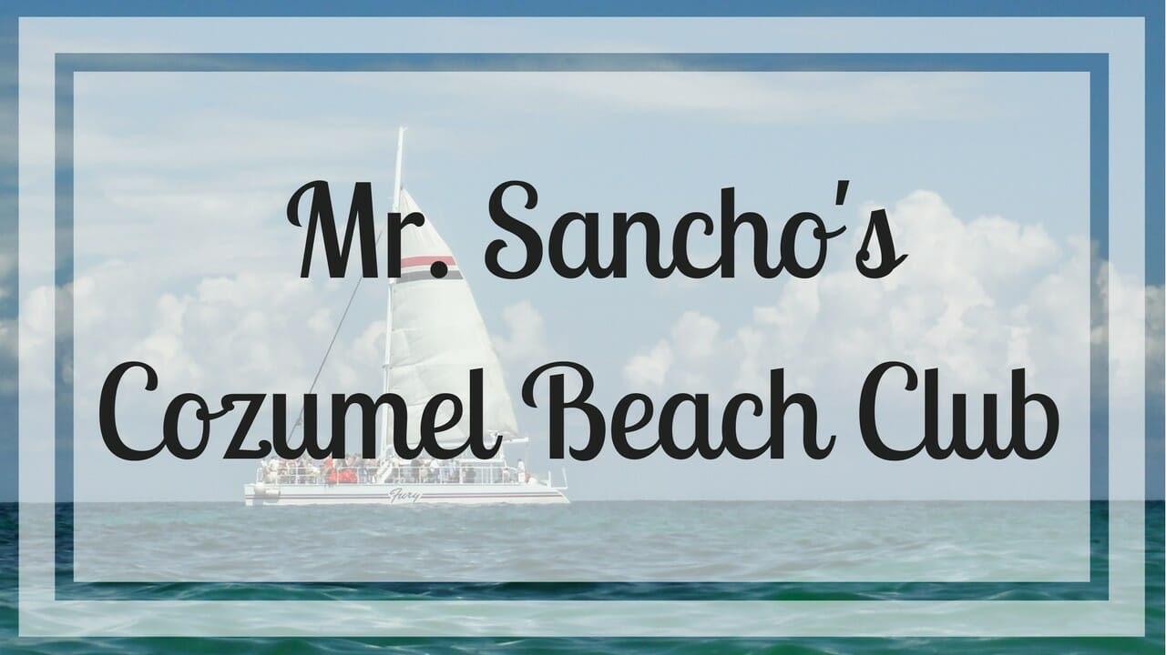 Mr Sancho S Cozumel Beach Club Everywhere Amp Back