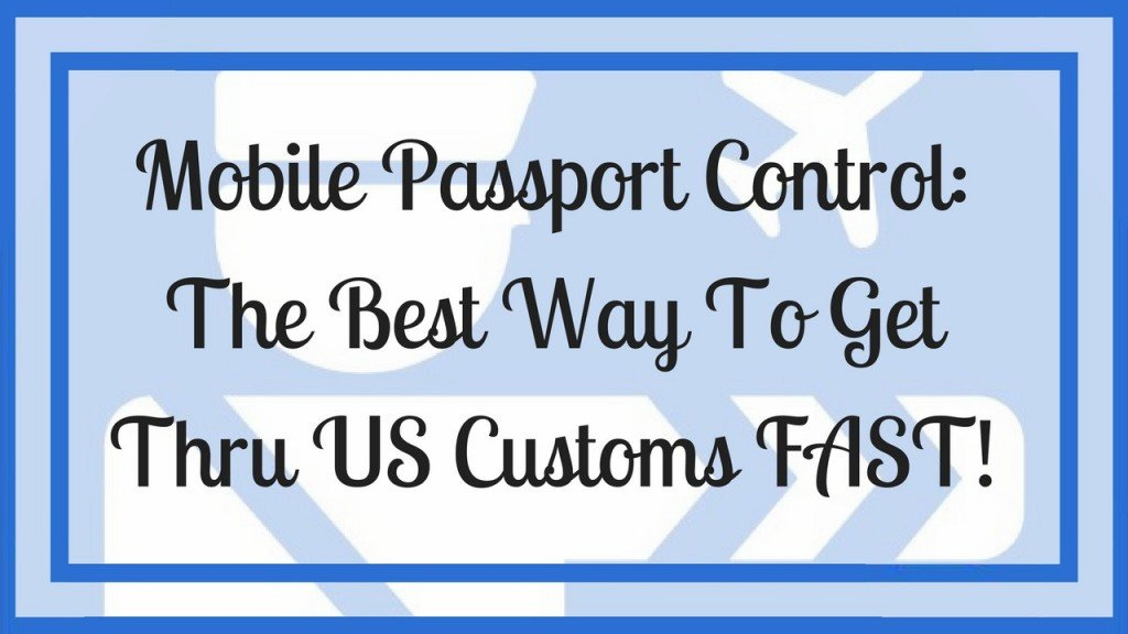 Mobile Passport Control The Best Way To Get Thru US Customs FAST